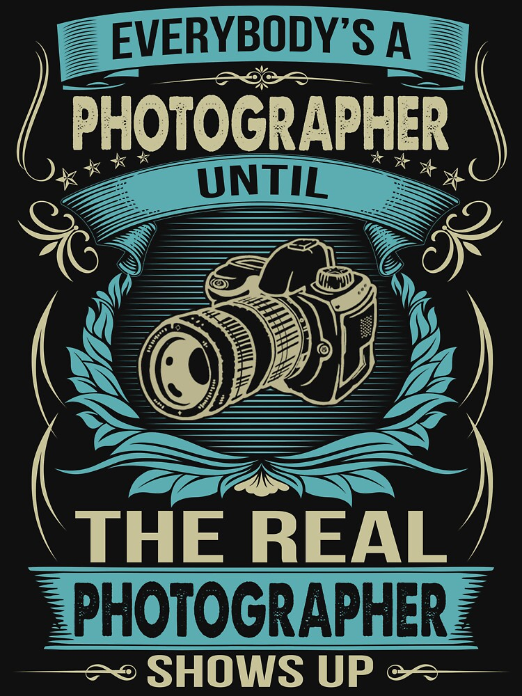 EVERYBODY IS A PHOTOGRAPHER by todayshirt