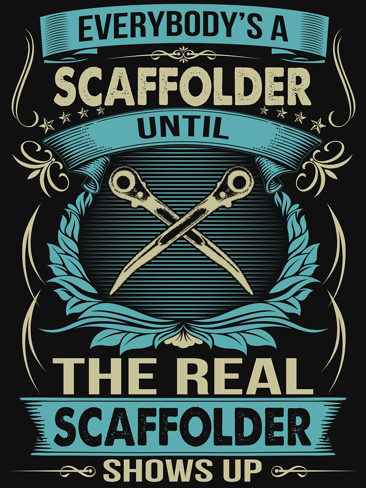 EVERYBODY IS A SCAFFOLDER by todayshirt