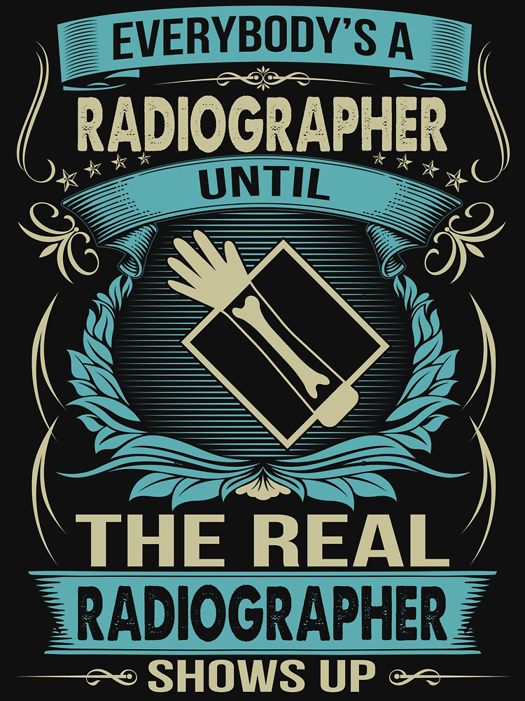 EVERYBODY IS A RADIOGRAPHER by todayshirt