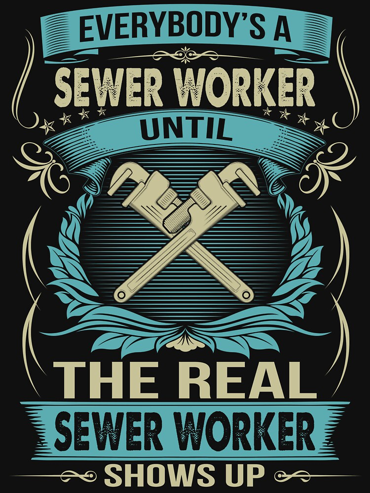EVERYBODY IS A SEWER WORKER by todayshirt