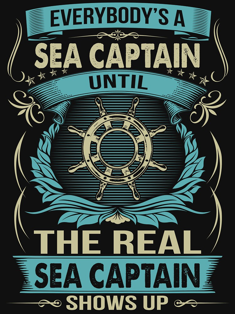 EVERYBODY IS A SEA CAPTAIN by todayshirt