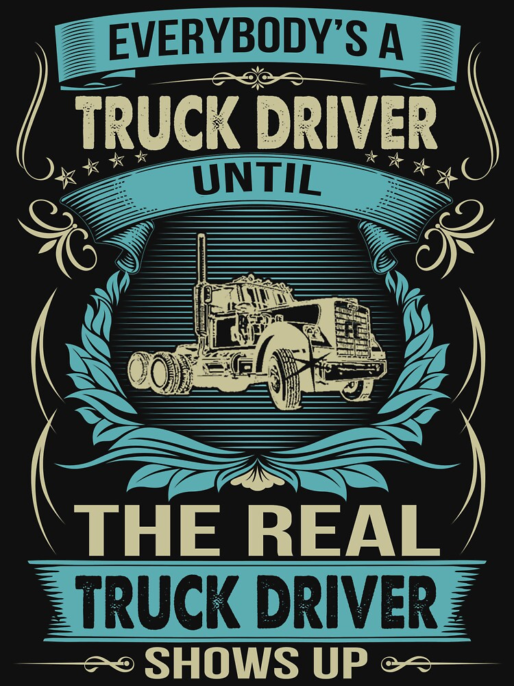 EVERYBODY IS A TRUCK DRIVER by todayshirt