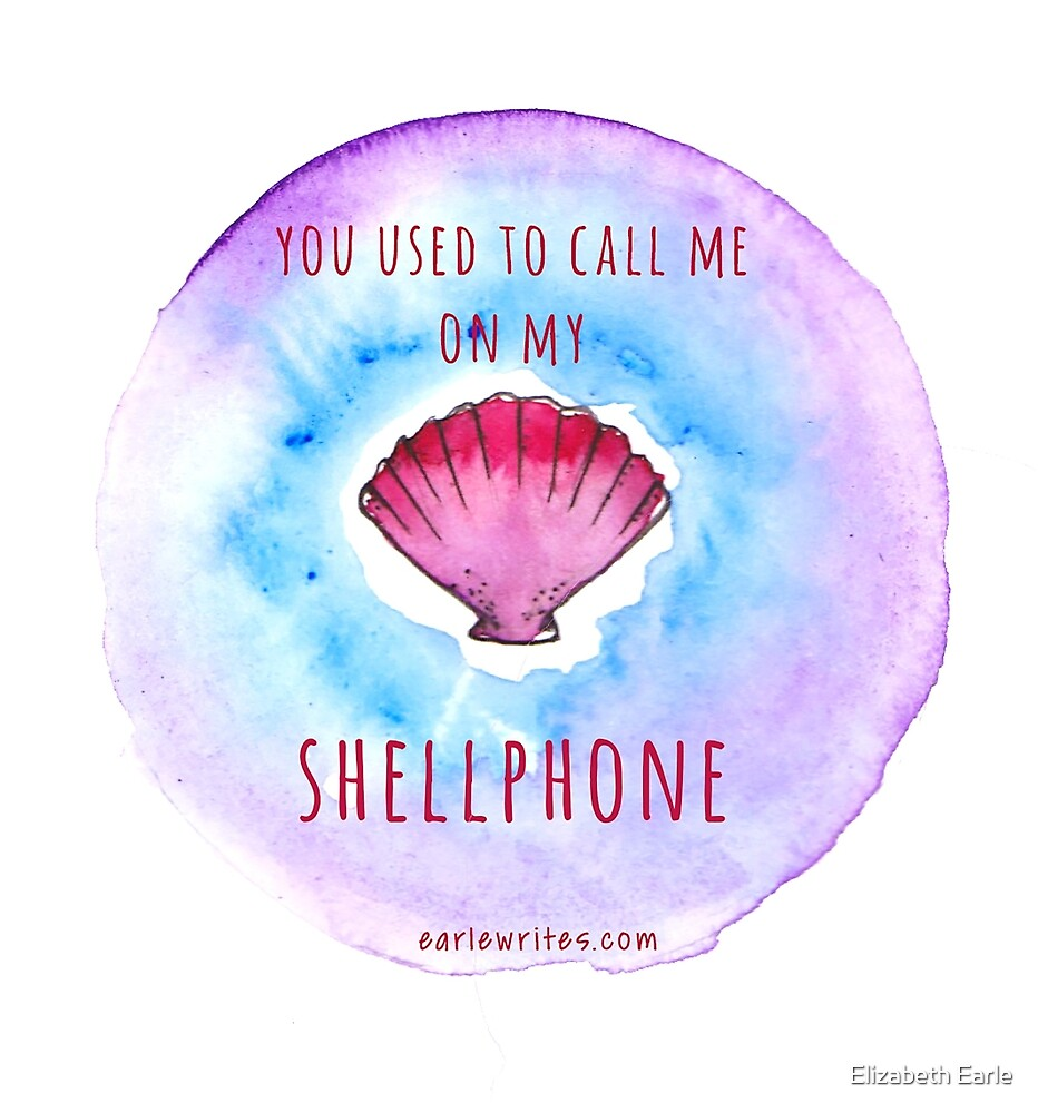 You used to call me on my Shellphone! by Elizabeth Earle