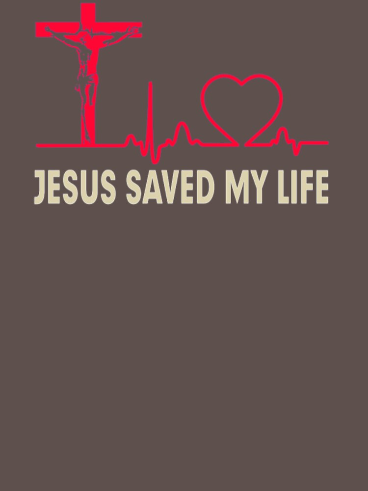 Jesus Saved My Life PF562 Best Product by Anywalks