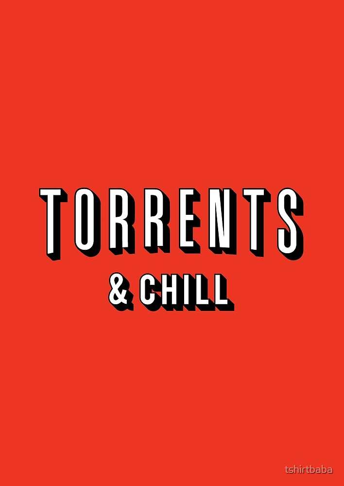 Torrents & Chill by tshirtbaba