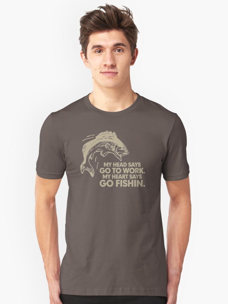My Head Says Go To Work My Heart Says Go Fishin NB62 Trending Unisex T-Shirt Front