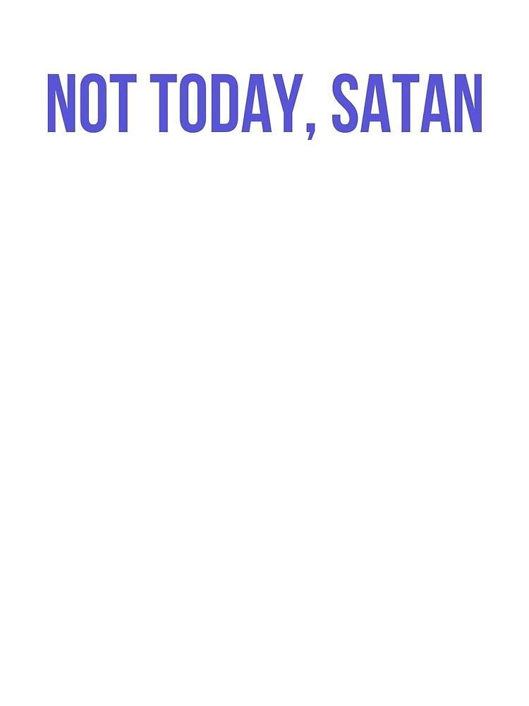 Not Today Satan by MoeDeesDotCom