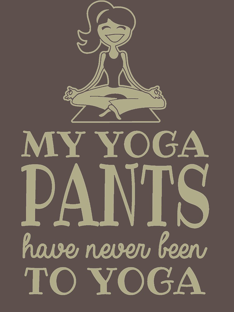 My Yoga Pants Have Never Been To Yoga IG113 Best Product by Diniansia