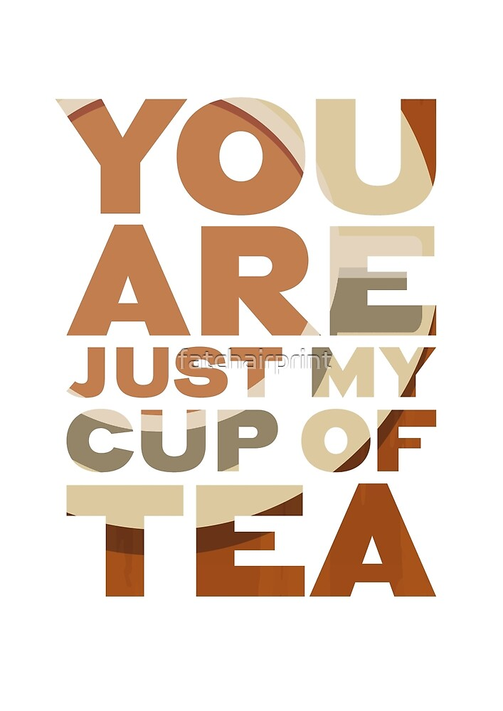 You are just my cup of tea -  funny birthday, anniversary, mothers day, friend gift by fatchairprint