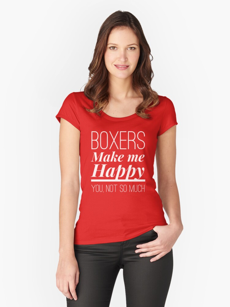 Boxers make me happy Women's Fitted Scoop T-Shirt Front