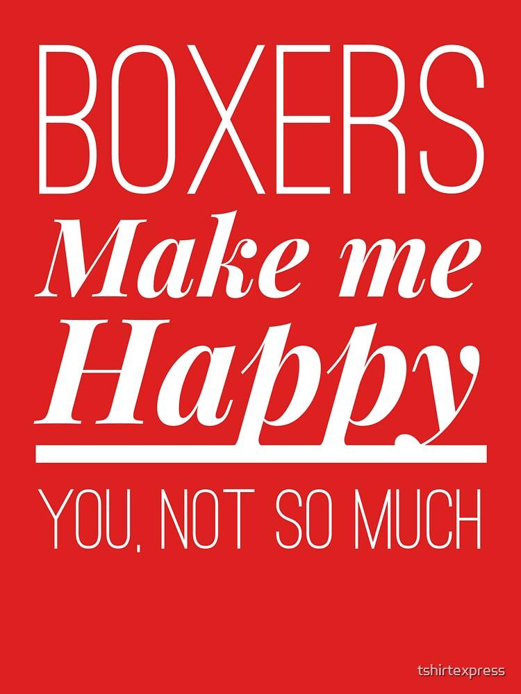 Boxers make me happy by tshirtexpress