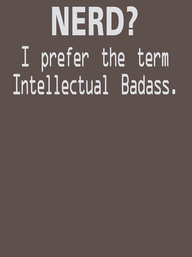 Nerd I Prefer The Term Intellectual Badass MK353 Best Product by Diniansia