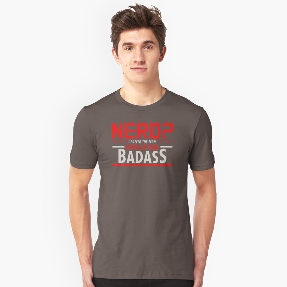 Nerd I Prefer The Term Intlectual Badas LA285 New Product Unisex T-Shirt Front