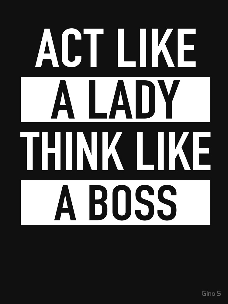 Act Like A Lady Think Like A Boss by getthread