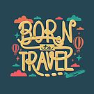 Born to Travel by abbymalagaART