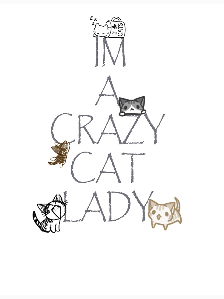 Im a crazy cat lady by LucidArtistry