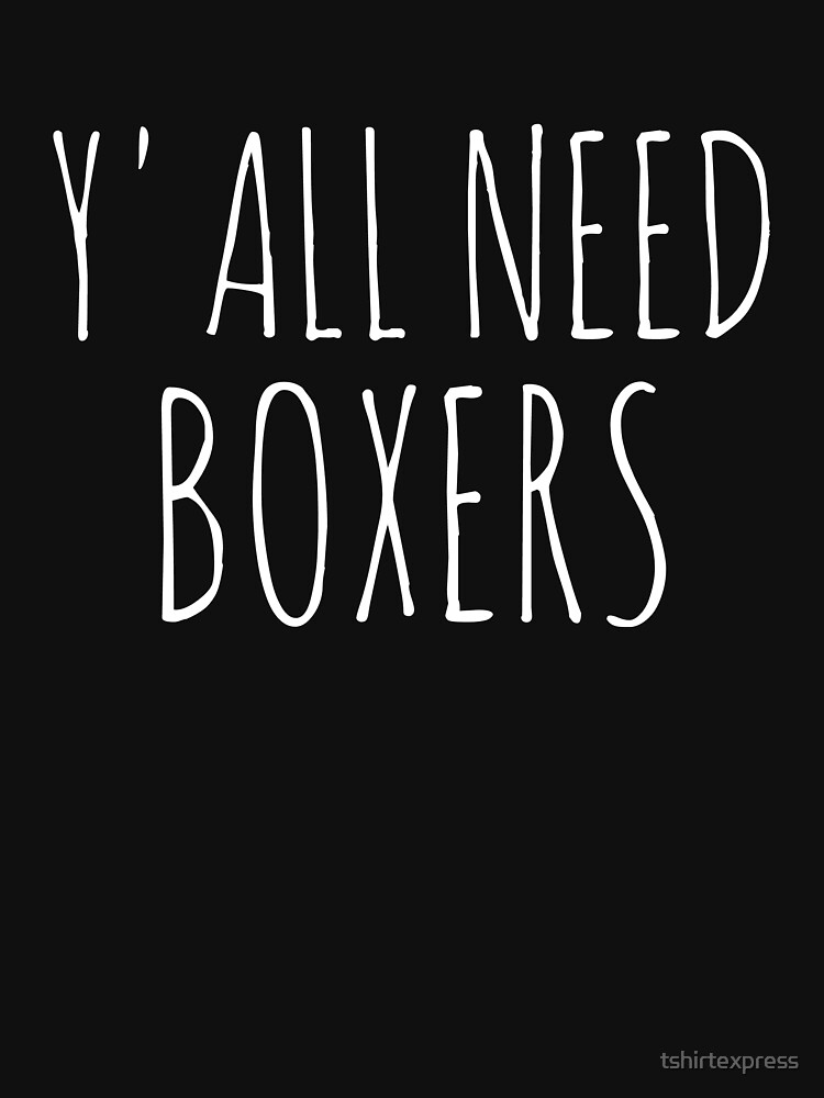 Y'all need Boxer by tshirtexpress