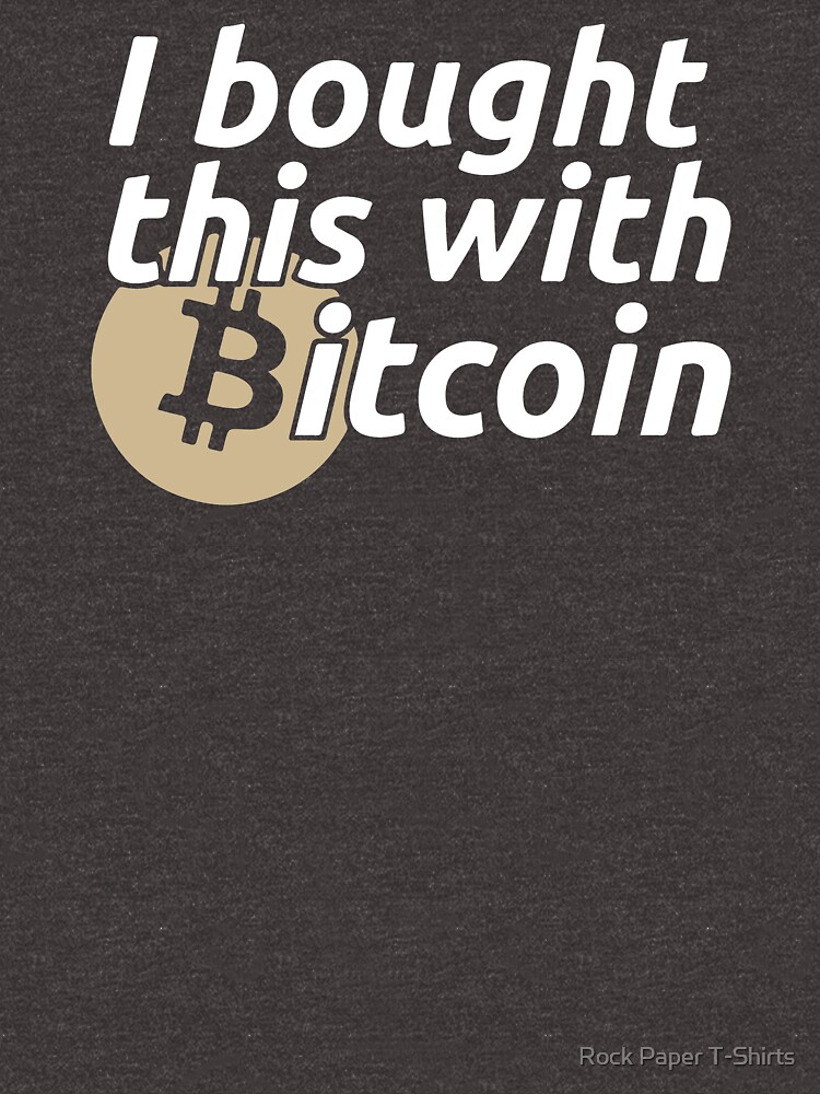 I Bought This With Bitcoin (white) by rockpapershirts