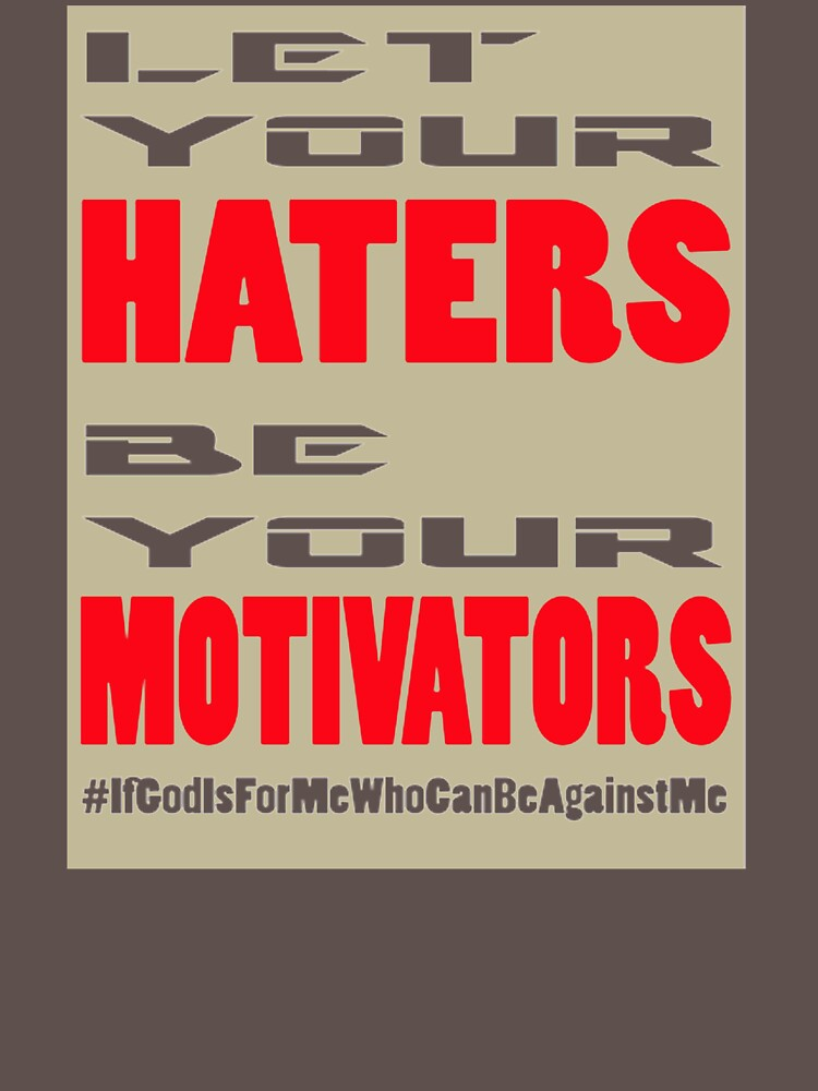 Let Your Haters Be Your Motivators OE197 Trending by Anywalks
