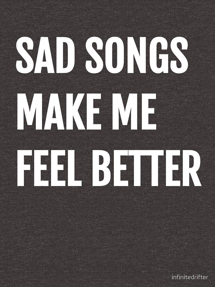 Sad Songs Make Me Feel Better by infinitedrifter