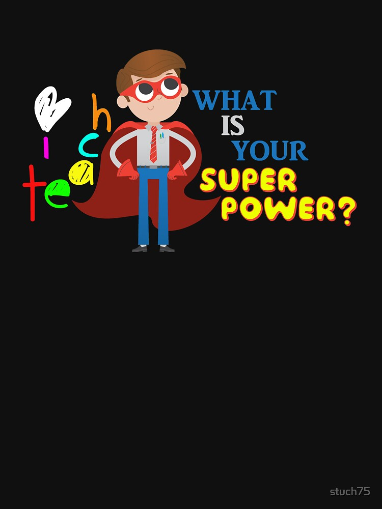 I Teach.  What Is Your Superpower? by stuch75