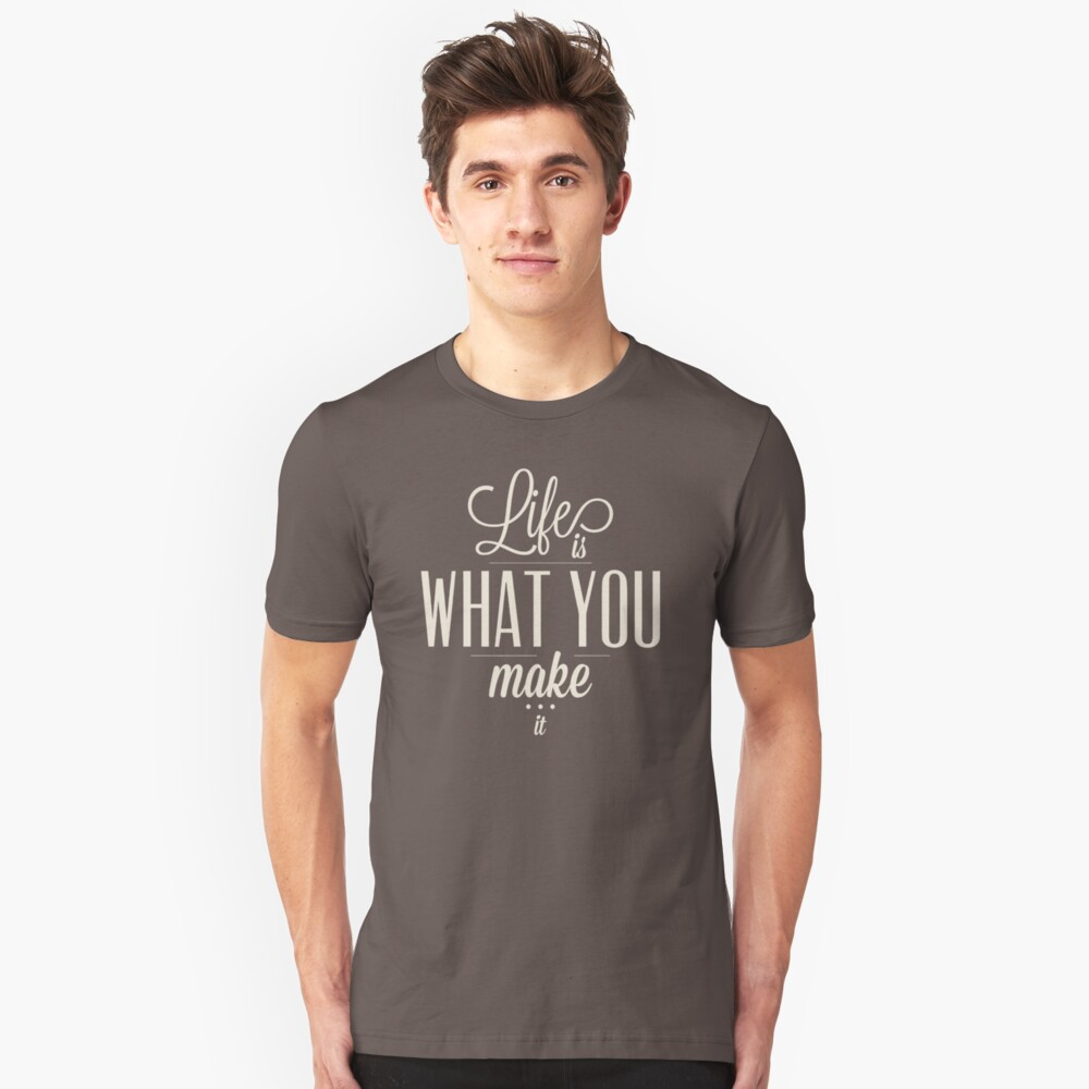 Life Is What You Make It LT254 New Product Unisex T-Shirt Front