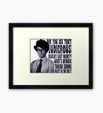 Did you see that ludicrous display last night? Framed Print