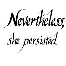 Nevertheless She Persisted by Zaydalicious