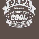 Papa  Because I'm Way Too Cool KG821 Trending by Diniansia