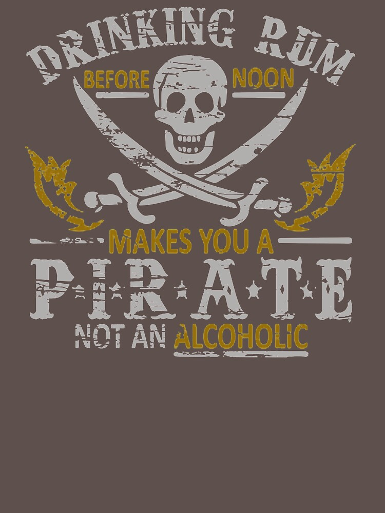 Makes You A Pirate Not An Alcoholic UK332 New Product by Anywalks