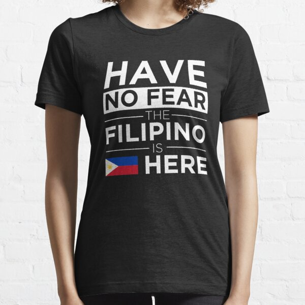 Have No Fear The Filipino is here Pride Proud The Philippines  Essential T-Shirt