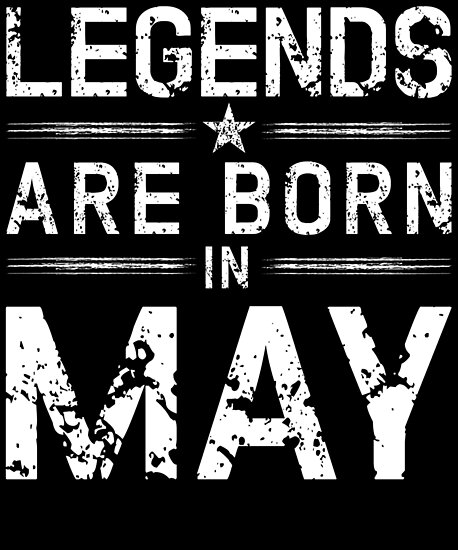 12bc632d9 Legends Born In May | May Birthday