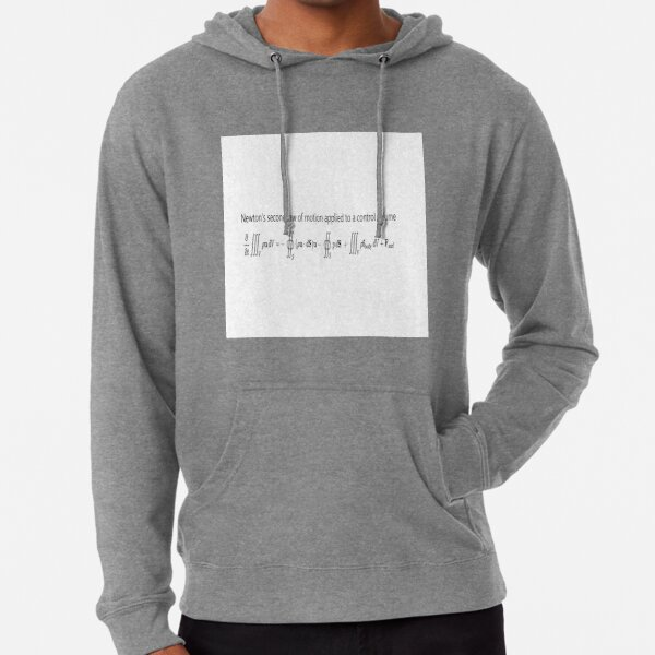 Newton's second law of motion applied to a control volume Lightweight Hoodie