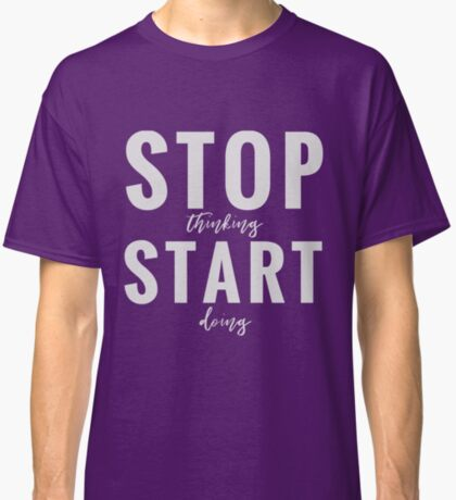 Design Day 1 - Stop Thinking Start Doing - Jan 1, 2018 Classic T-Shirt