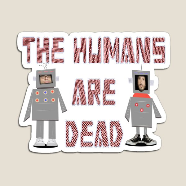 Humans are Dead Flight Conchords ver.1 Magnet