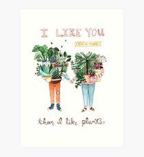 I Like You Even More Than I Like Plants Art Print