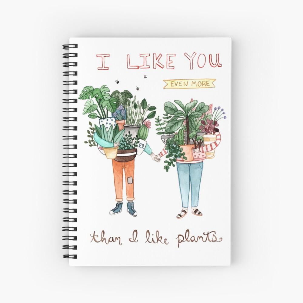 Me gustas mucho más de lo que me gustan las plantas Cuaderno de espiral