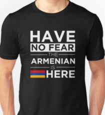 Have No Fear The Armenian is here Pride Proud Armenia Unisex T-Shirt