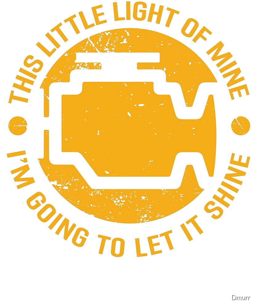 This Little Light Of Mine Check Engine Light Funny Merch By Dmurr