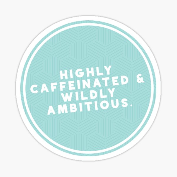 HIGHLY CAFFEINATED & WILDLY AMBITIOUS Sticker