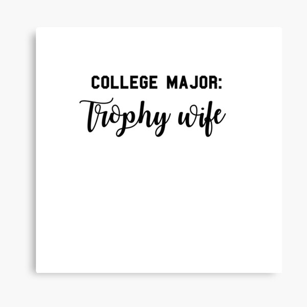 College Major:  Trophy Wife Canvas Print