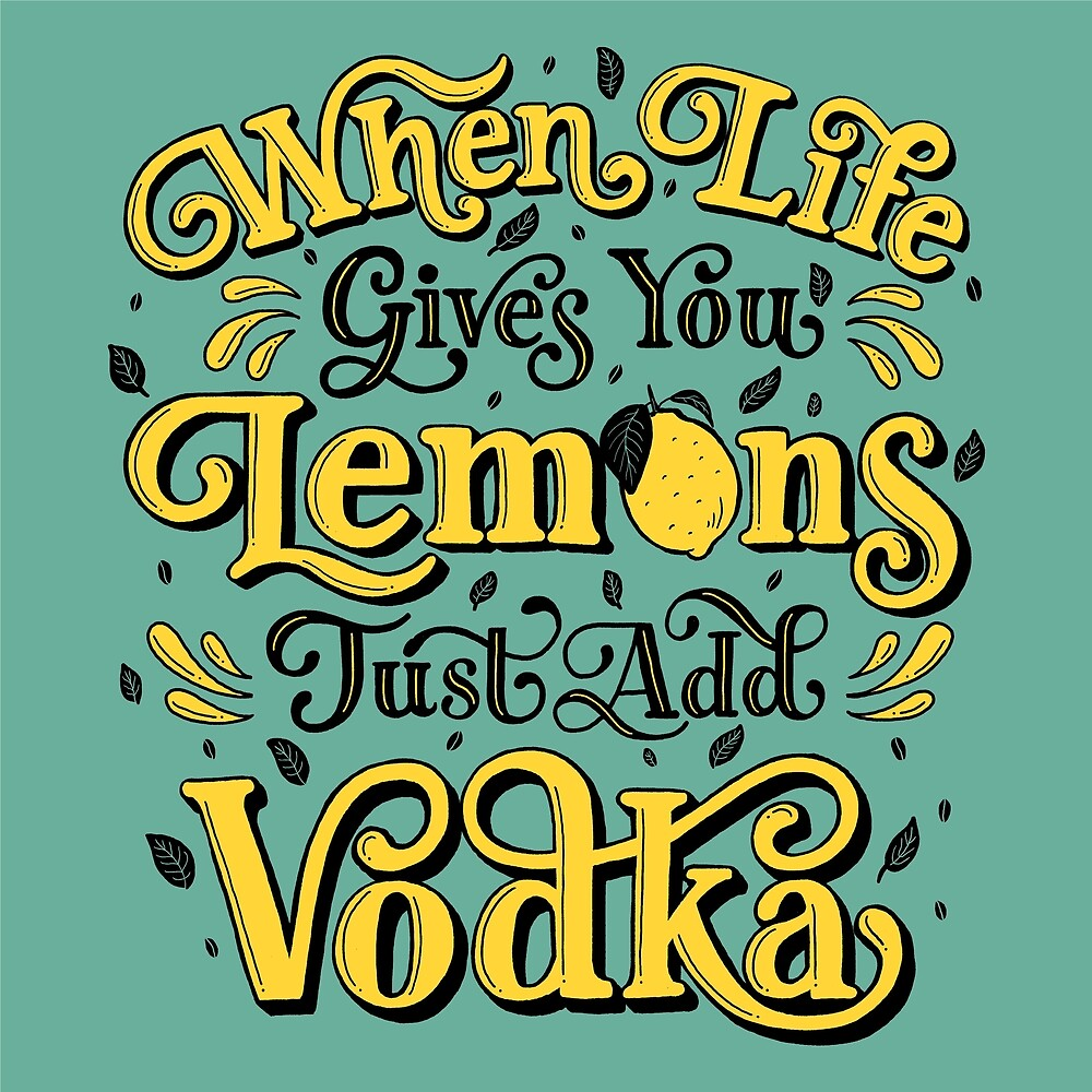 When Life Gives You Lemons Just Add Vodka By Lettershoppe Redbubble