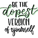 Be the dopest version of yourself by Casualigraphy