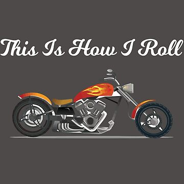 Motorcyclist Motorbiker Funny Design - This Is How I Roll  by kudostees
