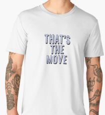 That's The Move Men's Premium T-Shirt