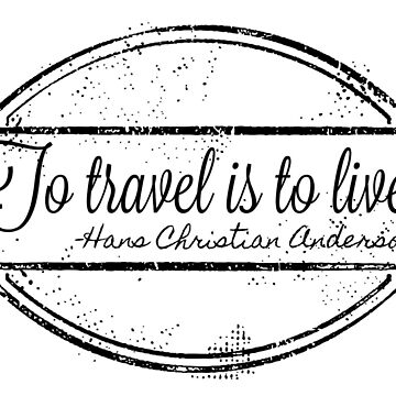 To Travel is to Live by nwnerd