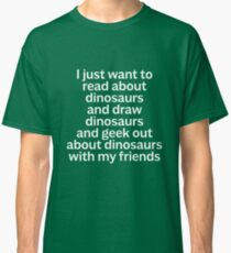 I just want to read about dinosaurs... Classic T-Shirt