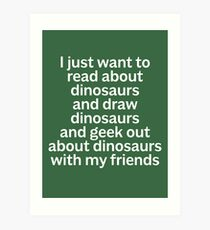 I just want to read about dinosaurs... Art Print