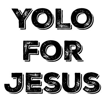 YOLO for Jesus by nwnerd