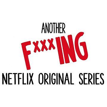 Another F***ing Netflix Original Series by ShayMcG